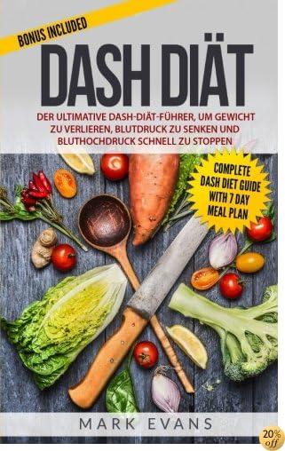 DASH Diät: Der ultimative DASH-Diät-Führer, um Gewicht zu verlieren, Blutdruck zu senken und Bluthochdruck schnell zu stoppen (DASH Diet Deutsch Buch/German Book) (German Edition)
