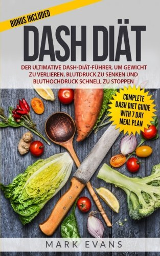 dash-dit-der-ultimative-dash-dit-fhrer-um-gewicht-zu-verlieren-blutdruck-zu-senken-und-bluthochdruck-schnell-zu-stoppen-dash-diet-deutsch-buch-german-book-german-edition