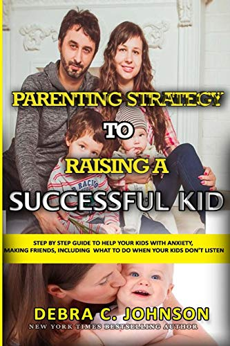parenting-strategy-to-raising-a-successful-kid-step-by-step-guide-to-help-your-kids-with-anxiety-making-friends-including-what-to-do-when-your-kids-dont-listen