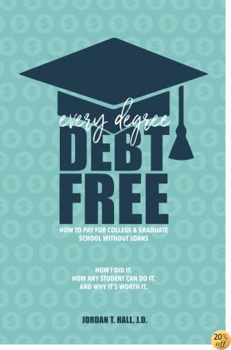 TEvery Degree Debt Free: How to Pay for College & Graduate School Without Loans: How I Did It. How Any Student Can Do It. And Why It's Worth It.