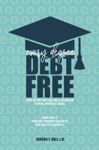 every-degree-debt-free-how-to-pay-for-college-graduate-school-without-loans-how-i-did-it-how-any-student-can-do-it-and-why-its-worth-it