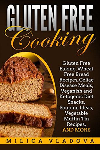 gluten-free-cooking-gluten-free-baking-wheat-free-bread-recipes-celiac-disease-meals-veganish-and-ketogenic-diet-snacks-souping-ideas-vegetable-the-gluten-free-cookbook-series-volume-2