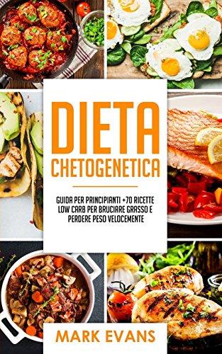 dieta-chetogenetica-guida-per-principianti-70-ricette-low-carb-per-bruciare-grasso-e-perdere-peso-velocemente-meal-prep-italian-edition
