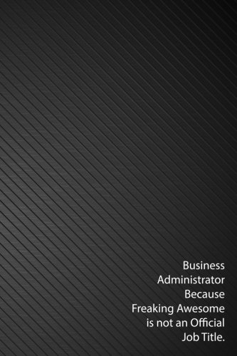 business-administrator-because-freaking-awesome-is-not-an-official-job-title-lined-not-and-journals-ruled-note-diary-6x9-inches-110-pages-black-cover