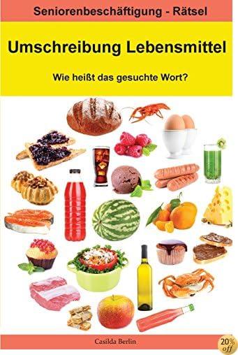 Umschreibung Lebensmittel - Wie heißt das gesuchte Wort?: Seniorenbeschäftigung Rätsel (German Edition)