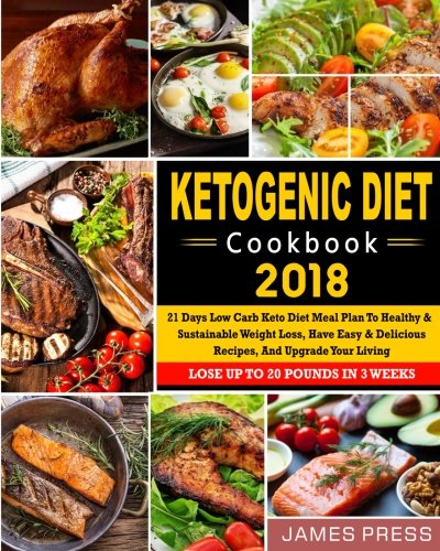 ketogenic-diet-cookbook-2018-21-days-low-carb-keto-diet-meal-plan-to-healthy-and-sustainable-weight-loss-have-easy-delicious-recipes-and-upgrade-newest-low-carb-ketogenic-diet-cookbook