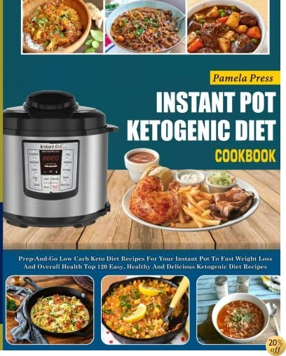 TInstant Pot Ketogenic Diet Cookbook: Prep-And-Go Low Carb Keto Diet Recipes For Your Instant Pot To Fast Weight Loss And Overall Health(Top 120 Easy, ... pot electric pressure cooker cookbook)