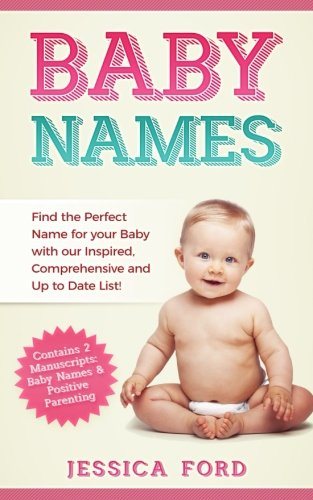 baby-names-find-the-perfect-name-for-your-baby-with-our-inspired-comprehensive-and-up-to-date-list-contains-2-manuscripts-baby-names-positive-parenting