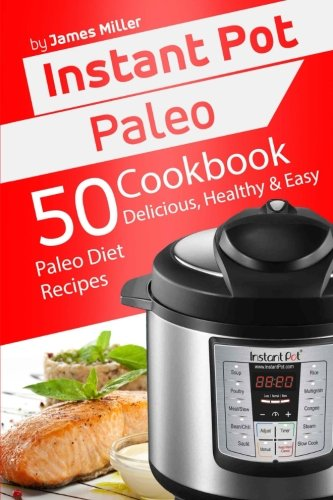 instant-pot-paleo-50-delicious-healthy-easy-paleo-diet-recipes-instant-pot-cookbooks-volume-5