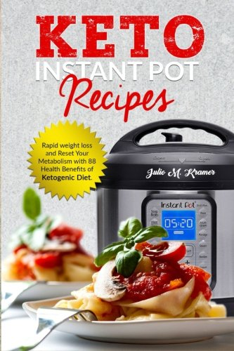 keto-instant-pot-recipes-rapid-weight-loss-and-reset-your-metabolism-with-88-health-benefits-of-ketogenic-diet