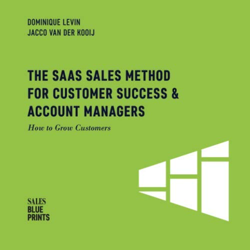 the-saas-sales-method-for-customer-success-account-managers-how-to-grow-customers-sales-blueprints-volume-6