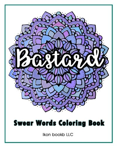bastard-a-swear-words-coloring-book-for-adults-release-your-anger-stress-relief-mindful-meditation-art-color-therapy