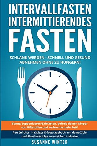 intervallfasten-intermittierendes-fasten-16-8-5-2-dit-ratgeber-schnell-gesund-abnehmen-und-schlank-werden-fasten-rezepte-fastenkur-ernhrung-kurzzeitfasten-german-edition