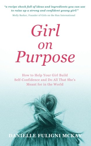 girl-on-purpose-how-to-help-your-girl-build-self-confidence-and-do-all-that-shes-meant-for-in-the-world