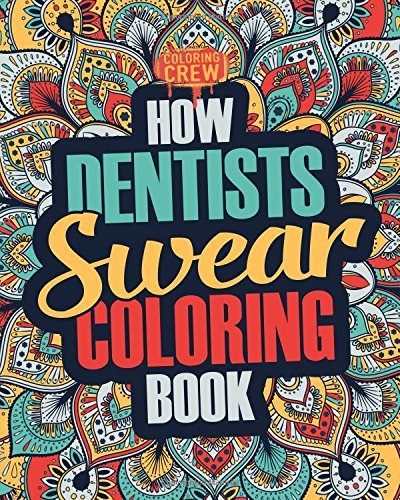 how-dentists-swear-coloring-book-a-funny-irreverent-clean-swear-word-dentist-coloring-book-gift-idea-dentist-coloring-books-volume-1