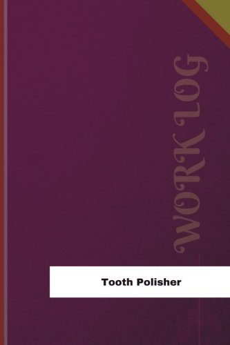 tooth-polisher-work-log-work-journal-work-diary-log-126-pages-6-x-9-inches-orange-logs-work-log