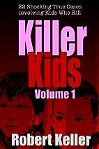 Killer Kids Volume 1: 22 Shocking True Crime…