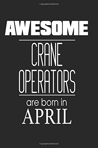 awesome-crane-operators-are-born-in-april-construction-worker-birthday-gift-journal