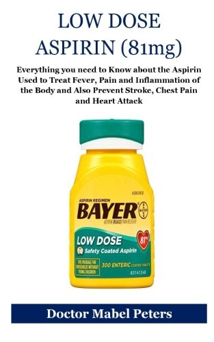 low-dose-aspirin-81mg-everything-you-need-to-know-about-the-aspirin-used-to-treat-fever-pain-and-inflammation-of-the-body-and-also-prevent-stoke-chest-pain-and-heart-attack