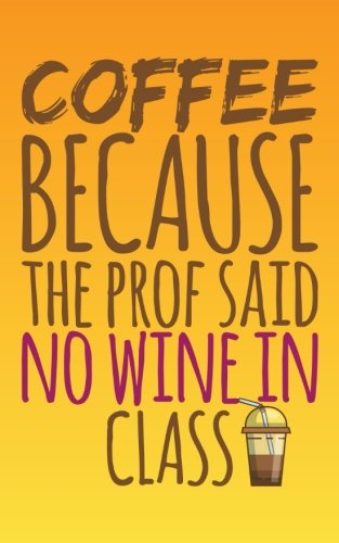 coffee-because-the-prof-said-no-wine-in-class-2018-graduation-gifts-graduation-autograph-book-2018-5x8
