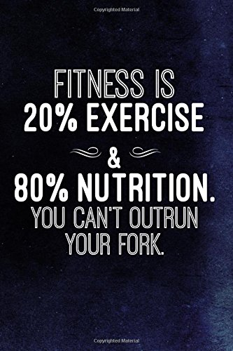 fitness-is-20-exercise-and-80-nutrition-you-cant-outrun-your-fork-nutrition-writing-journal-lined-diary-not-for-men-women-toned-notes