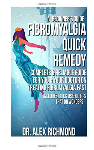 fibromyalgia-quick-remedy-complete-reliable-guide-for-you-your-doctor-on-treating-fibromyalgia-fast-includes-quick-useful-tips-that-do-wonders-a-beginners-guide
