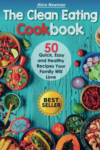 the-clean-eating-cookbook-50-quick-easy-and-delicious-recipes-your-family-will-love