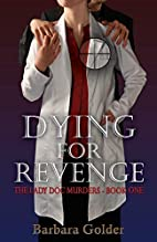 Dying For Revenge: The Lady Doc Murders -…