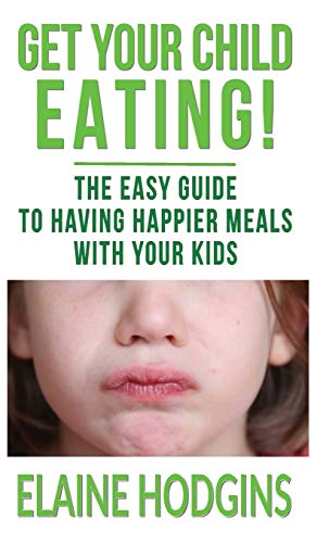 get-your-child-eating-the-easy-guide-to-having-happier-meals-with-your-kids