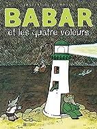 Babar et les quatre voleurs by Laurent de…