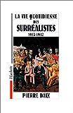 Daix, Pierre: La vie quotidienne des surrealistes: 1917-1932 (French Edition)