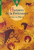 Histoires de la préhistoire by Jean-Luc…
