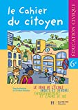 Collectif: Education Civique Le Cahier Du Citoyen: Education Civique