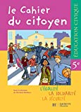 Collectif: Education Civique Le Cahier De Citoyen, 5e: L'egalite, La Solidarite, La Securite
