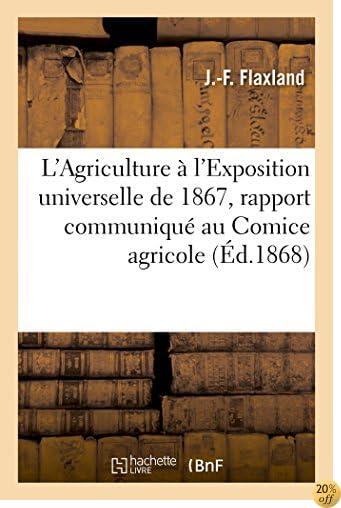 L'Agriculture À l'Exposition Universelle de 1867, Rapport Communiqué Au Comice Agricole (Ga(c)Na(c)Ralita(c)S) (French Edition)