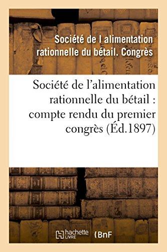 socit-de-lalimentation-rationnelle-du-btail-compte-rendu-du-premier-congrs-sance-savoirs-et-traditions-french-edition