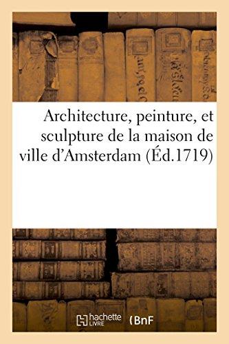 architecture-peinture-et-sculpture-de-la-maison-de-ville-damsterdam-reprsente-arts-french-edition