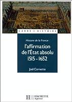 L'Affirmation de l'Etat absolu. 1515-1652 by…
