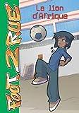 Benni, Stefano: Foot 2 Rue, Tome 5: Le lion d'Afrique