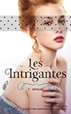 Les intrigantes - Tome 1- Rivales by…
