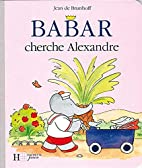 Babar cherche Alexandre (French Edition) by…