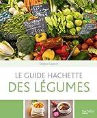 Le guide Hachette des légumes by Stéphan…