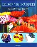Stephen Woodhams: Reussir Vos Bouquets