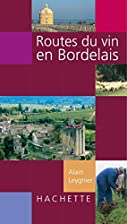 Routes du vin en Bordelais [Texte imprimé]…