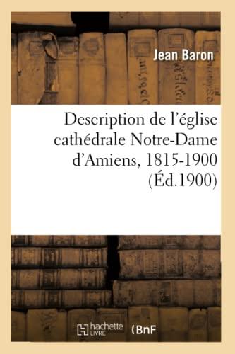 description-de-leglise-cathedrale-notre-dame-damiens-1815-1900-ed1900-arts-french-edition