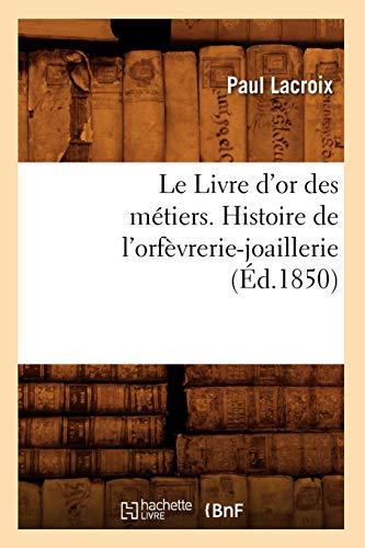le-livre-dor-des-metiers-histoire-de-lorfevrerie-joaillerie-ed1850-arts-french-edition