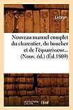 Lebrun: Nouveau Manuel Complet Du Charcutier, Du Boucher Et de L'Equarrisseur... (Nouv. Ed.) (Ed.1869) (French Edition)