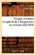 Voyages, aventures et captivité de J.…