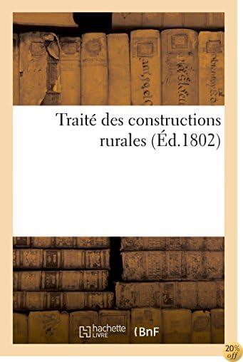 Traité Des Constructions Rurales, Dans Lequel on Apprend La Manière de Construire (French Edition)