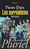 Pierre Daix: Les surréalistes (French Edition)